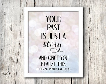 Inspirational Quote Wall Decor, Your past is just a story, and once you realize this, it has no power over you,  Print - Digital File