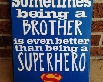 Sometimes Being a Brother is better than being a Superhero Wooden Superman Sign