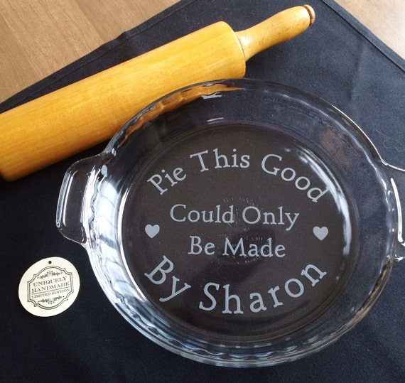 Etched Glass Pie Plate Pie this good Pie Lover Gift Personalized Custom