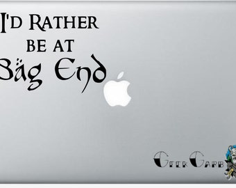 I'd Rather Be At Bag End - Lord of the Rings inspired Macbook Decal - Car Decal - Laptop Decals