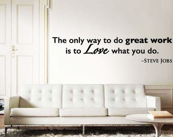 The only way to do great work is to Love what you do - Steve Jobs - Wall Quote Decal - motivational - inspiration-home decor-matte-graphics