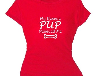 Shirt For Dog Loving Lady,My Rescue Pup Rescued Me (Dog Lover T Shirt),Women's Shirt With Dog Message,Pet Worker Tee Shirt,TShirt Pet People