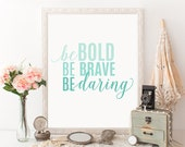 Motivational Quote Printable Art Print 8x10 Be Bold Be Brave Be Daring Teal Typography Print Inspirational Quote Nursery Art Print