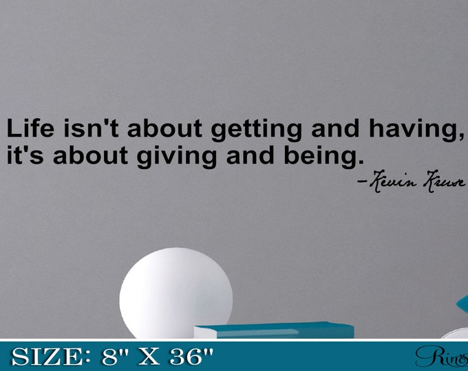 """Kevin Kruse """"  Life isn't about getting and having, it's about giving and being """" Wall Decal Inspirational quote Vinyl sticker home decor"""