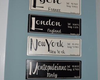 Latitude/Longitude signs. Favorite places, places you've lived, places you want to visit. Custom colors!