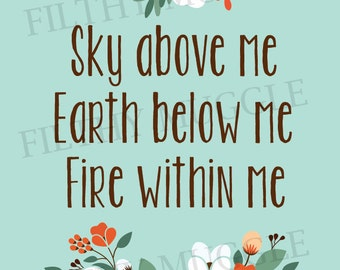 Sky Above Me, Earth Below Me, Fire Within Me Quote Print Instant Download Floral Pagan Wiccan Chant Nature Skyrim