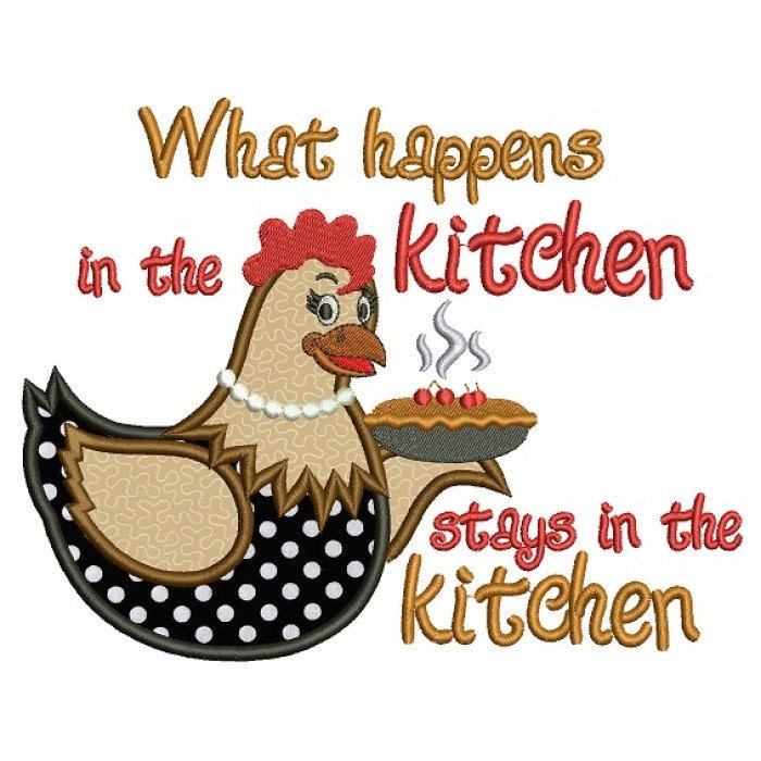 Hen What Happens In The Kitchen Stays In The Kitchen Applique Machine Embroidery Digitized