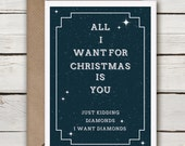 All I want for Christmas Is You, Just kidding, I want Diamonds. Funny Christmas Card, Humor Card, Funny Xmas Card. Premium Quality Xmas Card