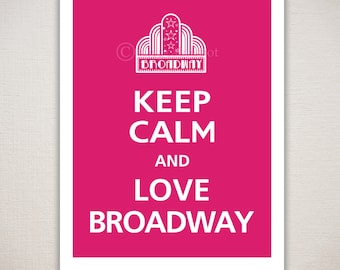 Keep Calm and LOVE BROADWAY Typography Art Print 11x14 (Featured color: Magenta--choose your own colors)