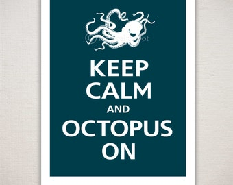 Keep Calm and OCTOPUS ON Typography Underwater Art Print 11x14 (Featured color: Deep Sea--choose your own colors)