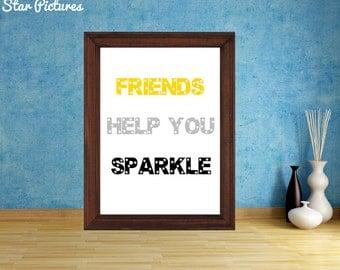 Friends poster. Wall art decor. Printable art. Friends help you sparkle.
