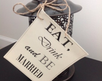 Two (2), Eat, Drink and Be Married signs 4 x 5 1/2