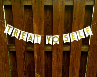 Treat Yo Self- White and Gold Candy Bar or Cake Table Paper Pennant Banner