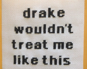 "Subversive cross stitch ""Drake wouldn't treat me like this"""