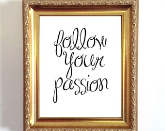 Follow Your Passion, Printable, Typography, Calligraphy, Cursive Font