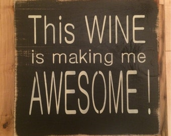 This wine is making me AWESOME wooden sign