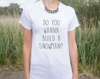 Do You Wanna Build A Snowman? T-shirt Top Fashion Blogger Slogan Tumblr Movie want to