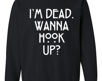 im dead wanna hook up sweater