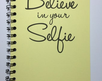 Believe in your Selfie, Personalized Notebook, Personalized Journal, Selfie, Notebook, Journal, Believe in yourself, Best Friend, gift