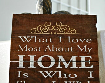 Reclaimed Rustic Wood Sign: what I love most about my home is who I share it with // Housewarming Gift // Anniversary Gift //