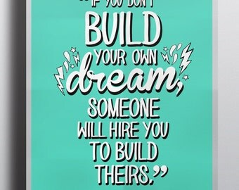 If You Don't Build Your Own Dream, Someone Will Hire You To Build Theirs. - Tony Gaskins - Quote - Poster - Many Sizes