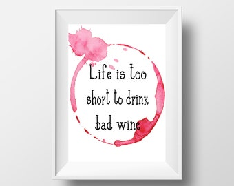 Life is too short to drink bad wine Printable Art Print Kitchen Instant Digital Download Wine Lover  Typography Wall Art Poster