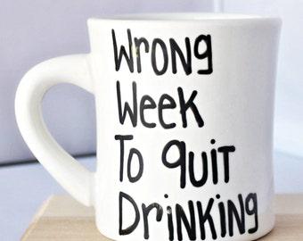 Funny Mug coffee tea cup diner mug black white hand painted kitchen mug gag gift novelty wrong week to quit drinking