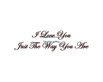 I Love You Just The Way You Are - Wall Decal - Vinyl Wall Decals, Wall Stickers, Nursery Wall Decal, Love You Decal, Kids Bedroom Decal