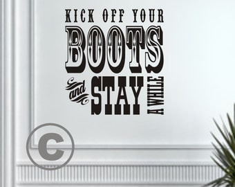 Vinyl wall decal Kick off your boots and stay a while wall decor B20
