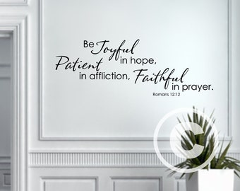 Vinyl wall decal Be joyful in hope, patient in affliction, faithful in prayer Romans 12:12 wall decor B117