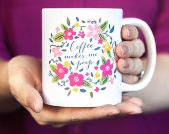 Funny Mug, Quote Mug, Coffee Mug, Coffee Cup, Coffee Gift, Coffee makes me poop mug, Gift under 20, Christmas Gift for her, Funny gift