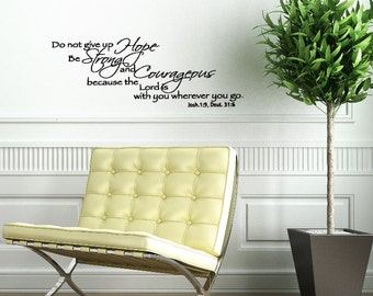 Custom size Do Not Give Up Hope, Be Strong and Courageous for the Lord is With You Wherever You Go. Inspirational Bible Verse Wall Decal