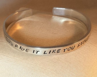 Ride It Like You Stole It (motorcycle) - Custom Bracelet Metal Stamped (HC3.5E)