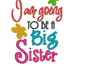 I am going to be a Big Sister Flower. INSTANT DOWNLOAD Machine Embroidery Design Digitized File 4x4 5x7 6x10
