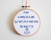 Ship and Anchor, A Ship In Harbor Is Safe, But That's Not What Ships Are Built For, Small Embroidery Hoop Art