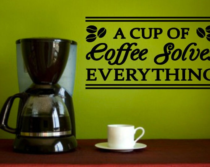 A Cup Of COFFEE Solves Everything - Vinyl Wall Decal Home Decor Vinyl Quote Kitchen Decal