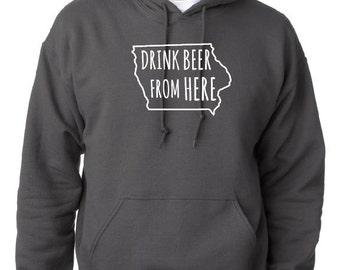 Drink Beer From Here- Iowa- IA Craft Beer Hoodie