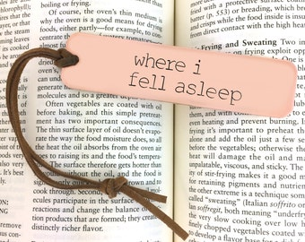 Custom Copper Bookmark - Metal Book Mark, Hand Stamped, Book worm, Book lover, gift, where I fell asleep, 7 year anniversary gift