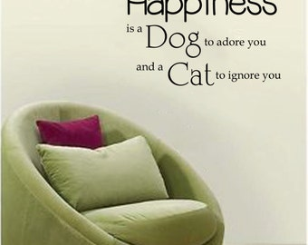 Happiness is a Dog to Adore You and a Cat to Ignore You  adorable pet Wall Decal 22x15
