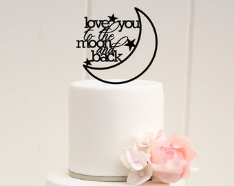 Love You To The Moon and Back Wedding Cake Topper - Custom Cake Topper