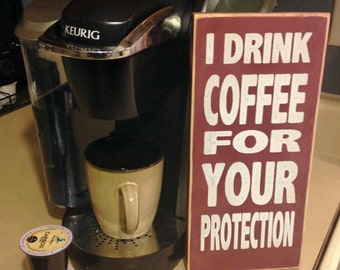 """I Drink Coffee for your Protection 12"""" x 5.5""""  Wooden Sign"""