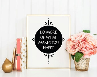 Do More Of What Makes You Happy - Instant Download - Black - 8x10 - 11x14 - Printable art - Happy - Work - Home Decor