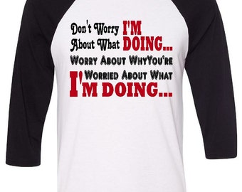 Don't Worry About What I'm Doing Raglan Baseball Tee