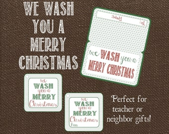 We Wash You A Merry Christmas Gift Tags and Bag Topper. Instant Digital Download. Great for neighbor gifts, teacher gifts!