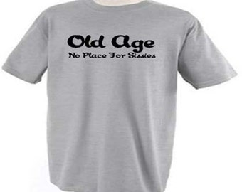 Old Age No Place For Sisses/Aging/Senior Citizen/Retiree/Retirement/Birthday/Funny/Humor T-Shirt