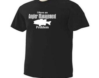 I Have An Angler Management Problem Fishing Fisherman Funny Humor Sport T-Shirt