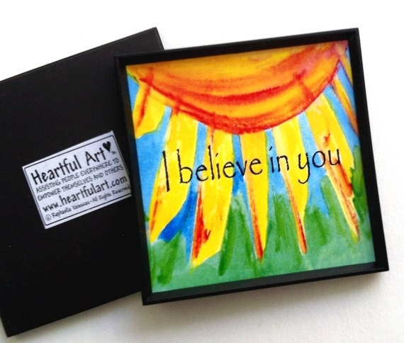 I BELIEVE in YOU Inspirational Quote Family Meditation Friends Encouragement Parenting Teacher Student  Heartful Art by Raphaella Vaisseau