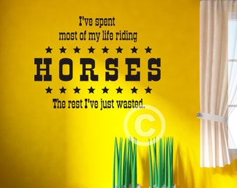 Vinyl wall decal I've spent most of my life riding horses. The rest I've just wasted wall decor B28