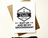 Groomsman Invitations. Will you be my groomsman? Dude will you suit up card. Groomsman cards. Best man, Usher. GC316