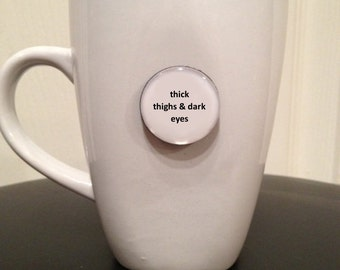 Quote | Mug | Magnet | Thick Thighs & Dark Eyes